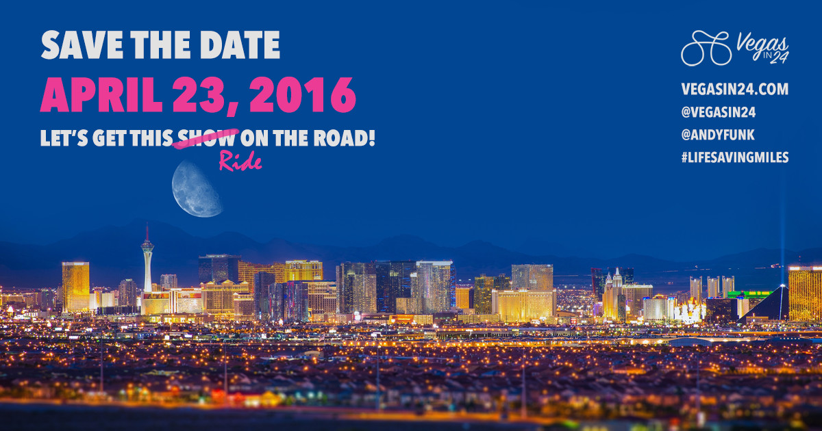 April 23, 2016: Save The Date for Vegas In 24! Let's get this Ride on the Road
